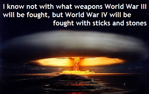I-know-not-with-what-weapons-World-War-III-will-be-fought