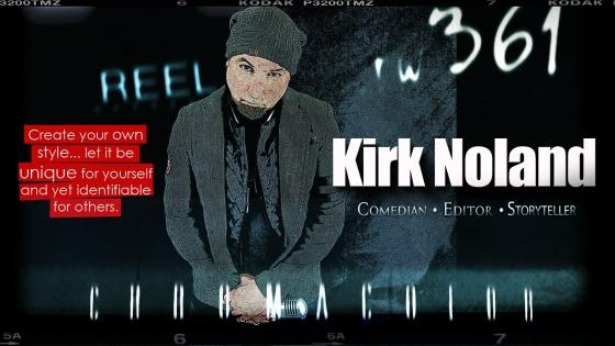 Kirk,Noland,Comedian,Standup,Editor,videoproduction,producer,storyteller