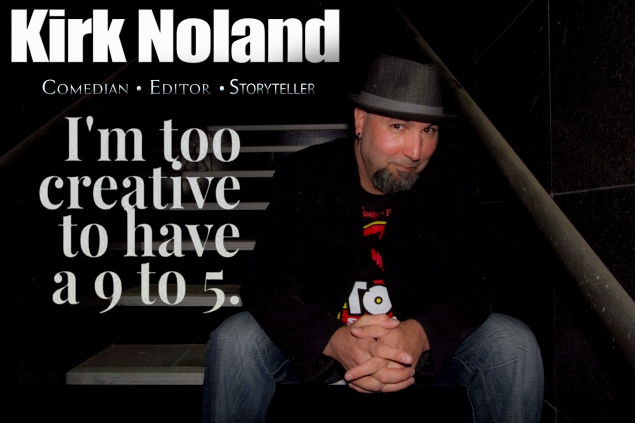 Kirk,Noland,comedy,comedian,storyteller,editor,videoproduction,